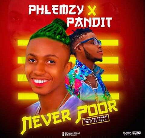 NEVER POOR by Phlemzy Ft. Pandit