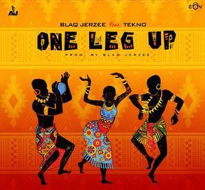 One Leg Up – Blaq Jerzee X Tekno