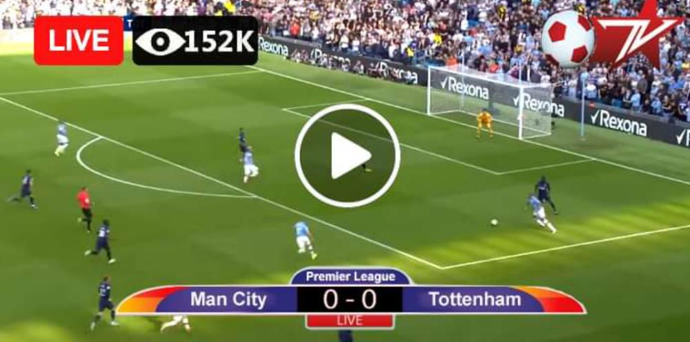 Watch Manchester City vs Tottenham Live Streaming Match