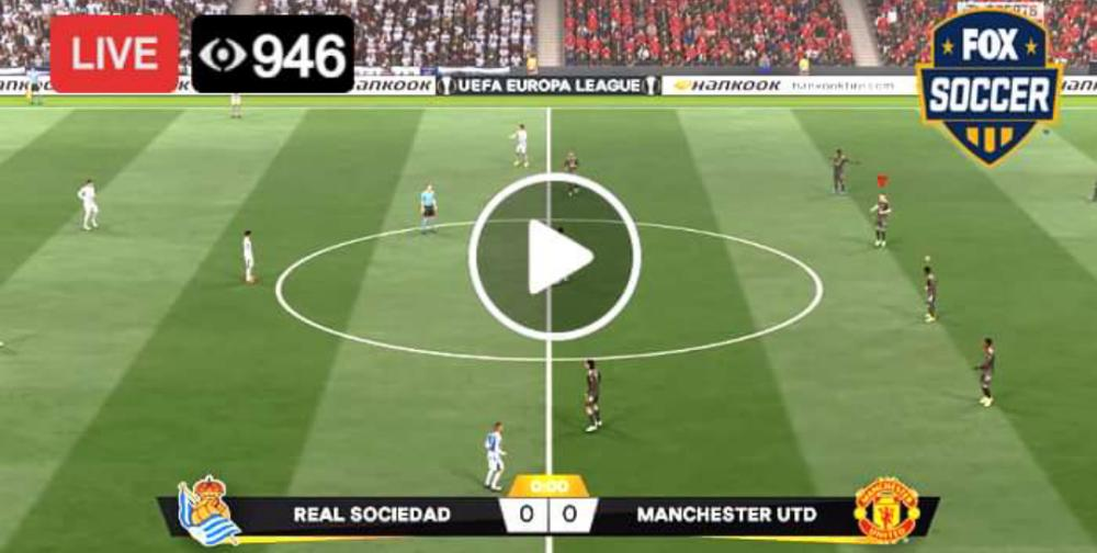 Watch Real Sociedad Vs Manchester United Live Match And Goal highlights