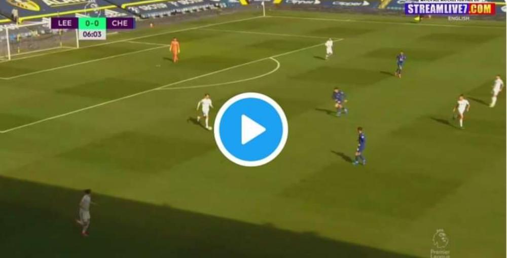 Watch Leeds Vs Chelsea Live match and Goal highlights