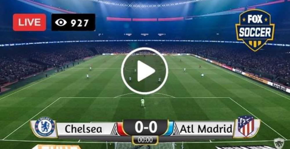 Watch Chelsea vs Atlético Madrid Live Match And Goal Highlights